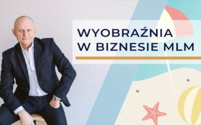 Wyobraźnia w biznesie Network Marketing